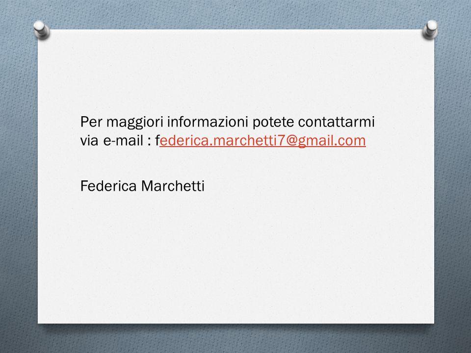 Per maggiori informazioni potete contattarmi via e-mail : federica.marchetti7@gmail.comederica.marchetti7@gmail.com Federica Marchetti