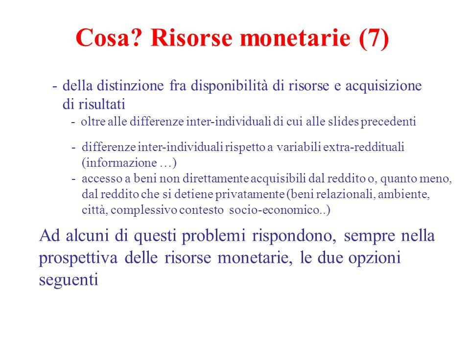 Cosa? Risorse monetarie (7) -della distinzione fra disponibilità di risorse e acquisizione di risultati -oltre alle differenze inter-individuali di cu