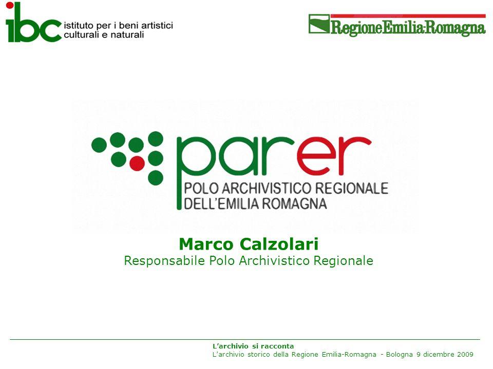 Marco Calzolari Responsabile Polo Archivistico Regionale L'archivio si racconta L'archivio storico della Regione Emilia-Romagna - Bologna 9 dicembre 2009