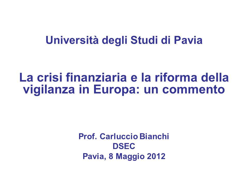 Università degli Studi di Pavia La crisi finanziaria e la riforma della vigilanza in Europa: un commento Prof.