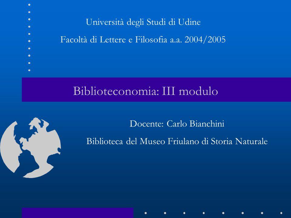 Biblioteconomia: III modulo Università degli Studi di Udine Facoltà di Lettere e Filosofia a.a.