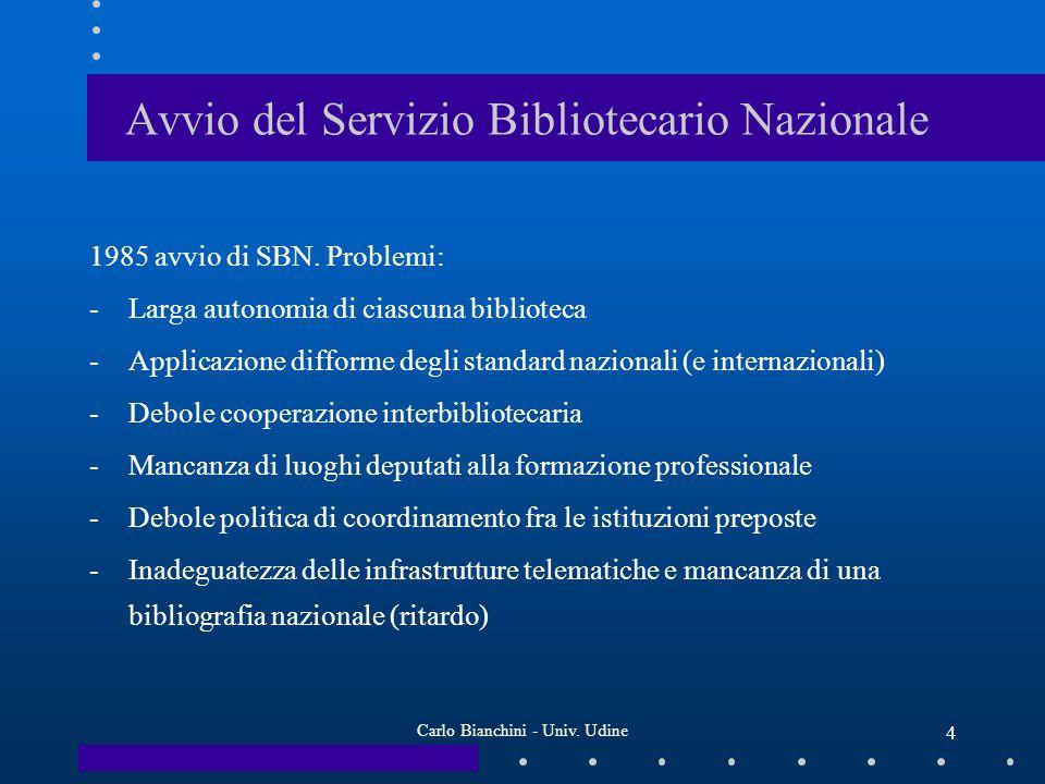 Carlo Bianchini - Univ. Udine 4 Avvio del Servizio Bibliotecario Nazionale 1985 avvio di SBN.