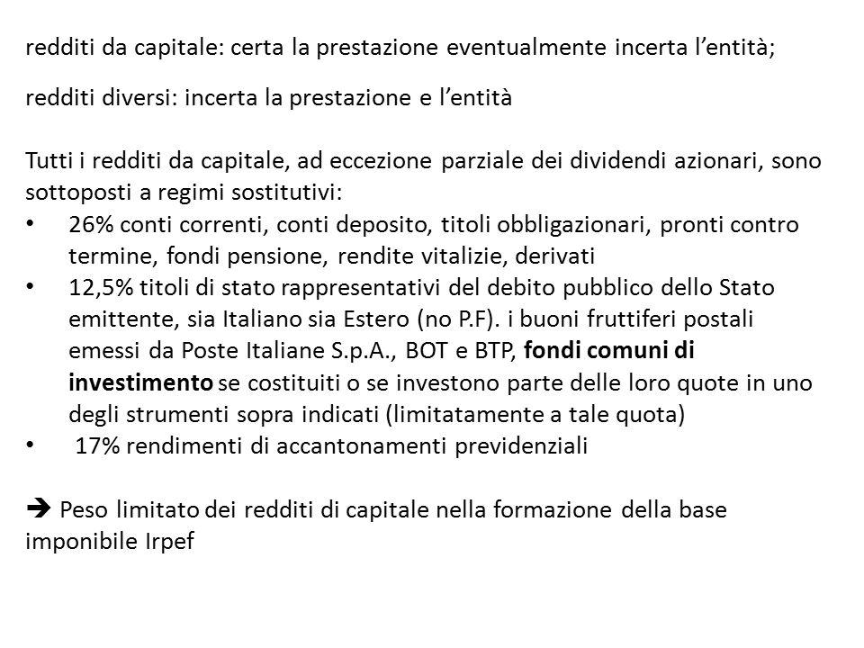 redditi da capitale: certa la prestazione eventualmente incerta l'entità; redditi diversi: incerta la prestazione e l'entità Tutti i redditi da capita