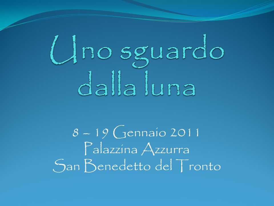 8 – 19 Gennaio 2011 Palazzina Azzurra San Benedetto del Tronto
