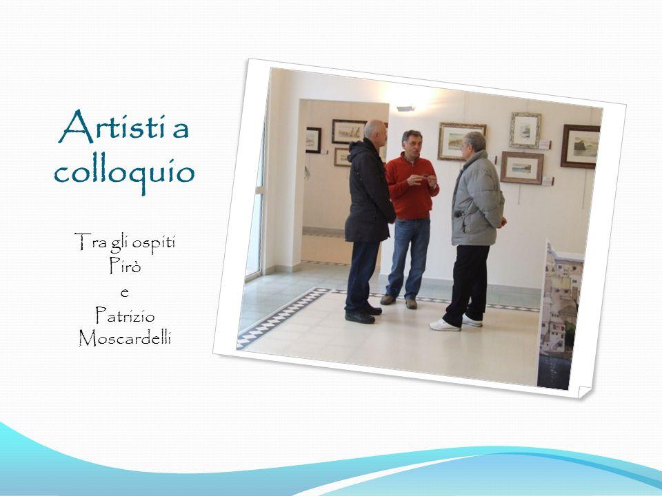 Artisti a colloquio Tra gli ospiti Pirò e Patrizio Moscardelli