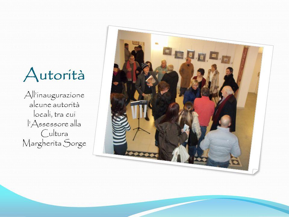 Autorità All'inaugurazione alcune autorità locali, tra cui l'Assessore alla Cultura Margherita Sorge