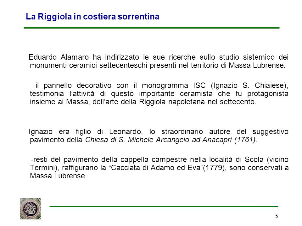 5 La Riggiola in costiera sorrentina Eduardo Alamaro ha indirizzato le sue ricerche sullo studio sistemico dei monumenti ceramici settecenteschi prese