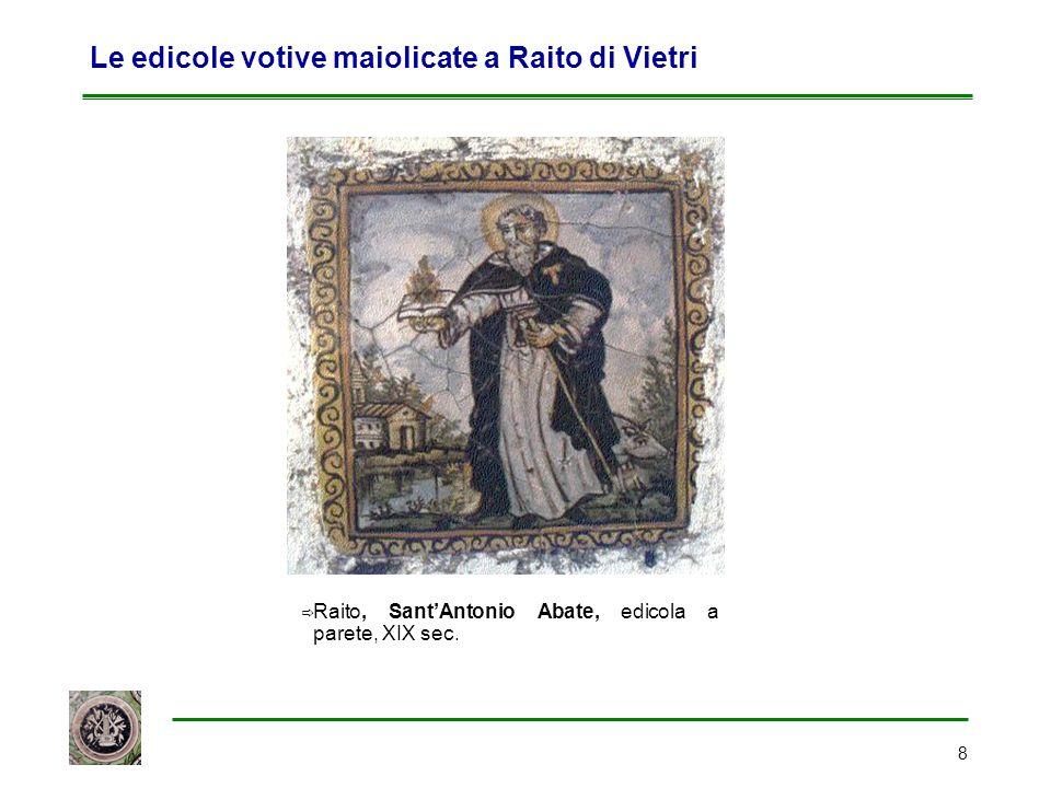 8 Le edicole votive maiolicate a Raito di Vietri  Raito, Sant'Antonio Abate, edicola a parete, XIX sec.