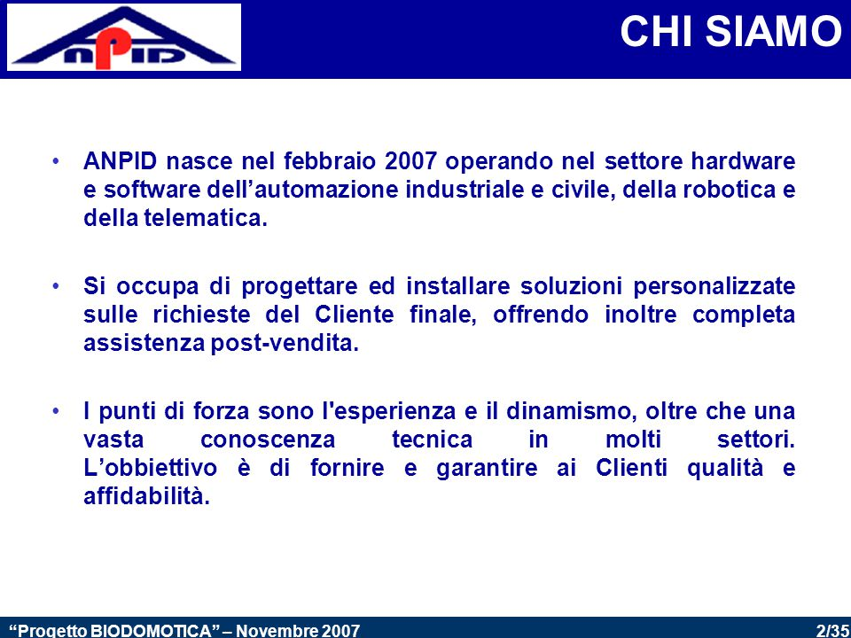 3/35 Progetto BIODOMOTICA – Novembre 2007 COSA REALIZZIAMO - Automazione industriale - DOMOTICA (building automation e home automation) - Robotica - Telematica