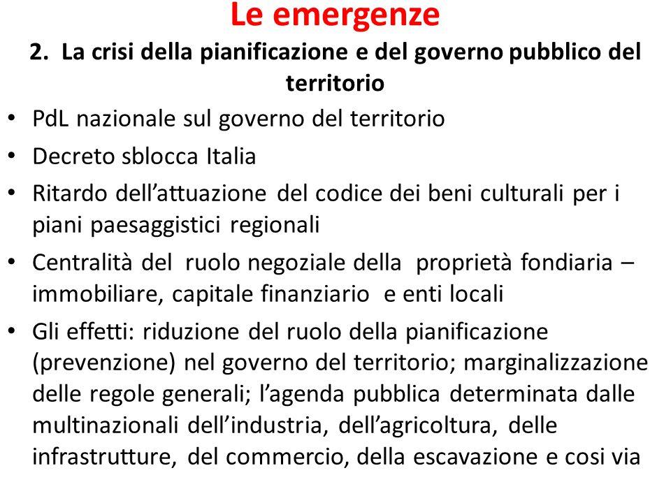 Le emergenze 2. La crisi della pianificazione e del governo pubblico del territorio PdL nazionale sul governo del territorio Decreto sblocca Italia Ri