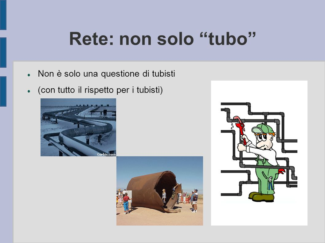 """Rete: non solo """"tubo"""" Non è solo una questione di tubisti (con tutto il rispetto per i tubisti)"""