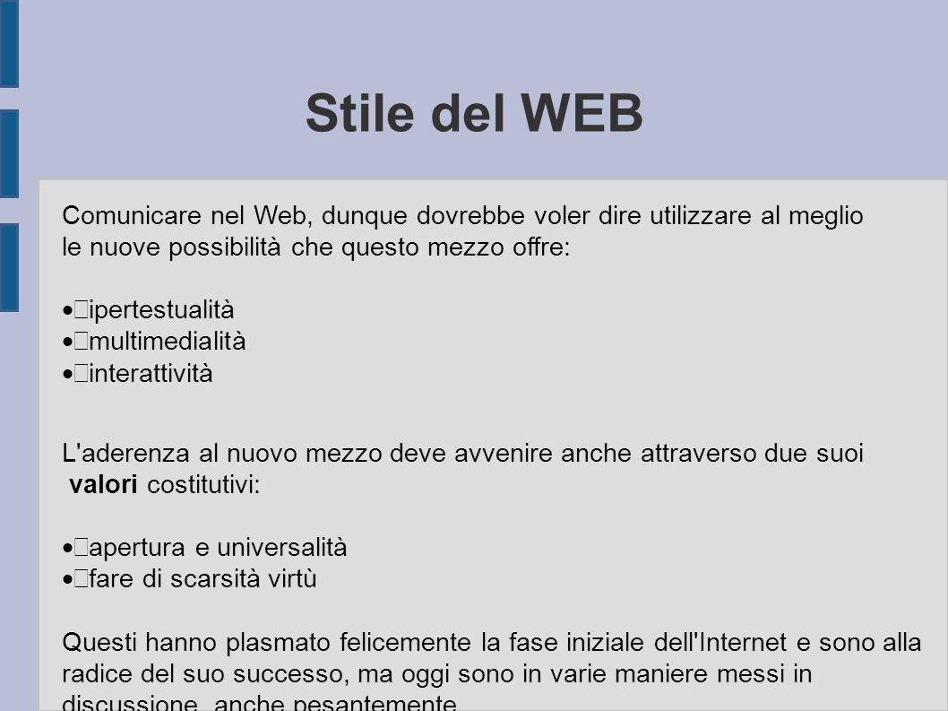 Stile del WEB Comunicare nel Web, dunque dovrebbe voler dire utilizzare al meglio le nuove possibilità che questo mezzo offre:  ipertestualità  mu