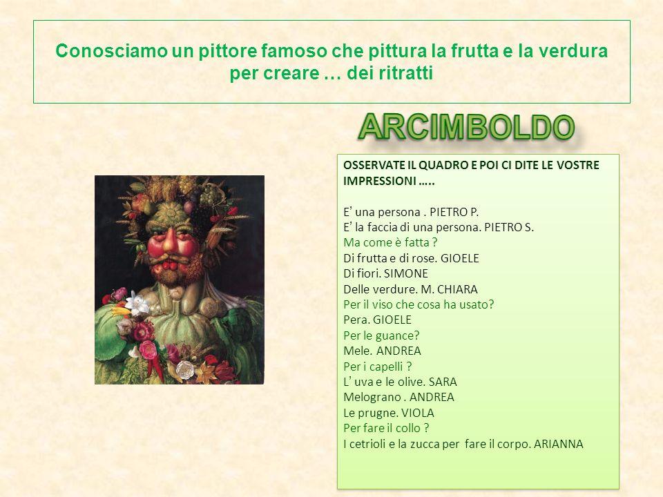 Conosciamo un pittore famoso che pittura la frutta e la verdura per creare … dei ritratti OSSERVATE IL QUADRO E POI CI DITE LE VOSTRE IMPRESSIONI …..