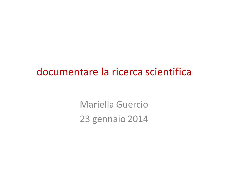 documentare la ricerca scientifica Mariella Guercio 23 gennaio 2014