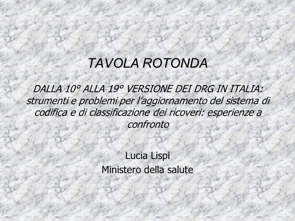 TAVOLA ROTONDA TAVOLA ROTONDA DALLA 10° ALLA 19° VERSIONE DEI DRG IN ITALIA: strumenti e problemi per l'aggiornamento del sistema di codifica e di cla