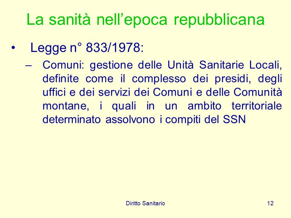 Diritto Sanitario12 La sanità nell'epoca repubblicana Legge n° 833/1978: –Comuni: gestione delle Unità Sanitarie Locali, definite come il complesso de