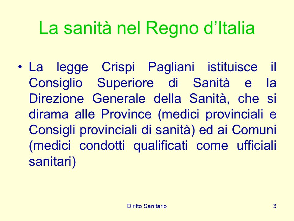 Diritto Sanitario3 La sanità nel Regno d'Italia La legge Crispi Pagliani istituisce il Consiglio Superiore di Sanità e la Direzione Generale della San