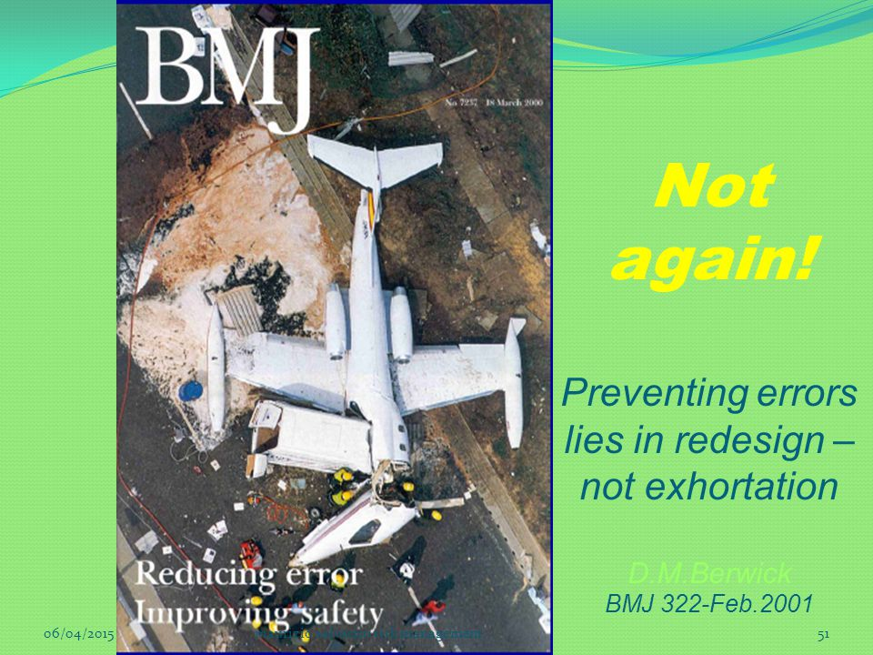 Not again! Preventing errors lies in redesign – not exhortation D.M.Berwick BMJ 322-Feb.2001 06/04/201551maurizio salvatico risk management