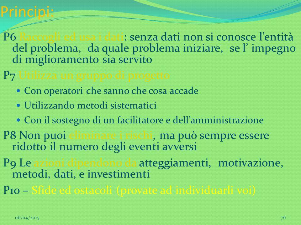 76 Principi: P6 Raccogli ed usa i dati: senza dati non si conosce l'entità del problema, da quale problema iniziare, se l' impegno di miglioramento si
