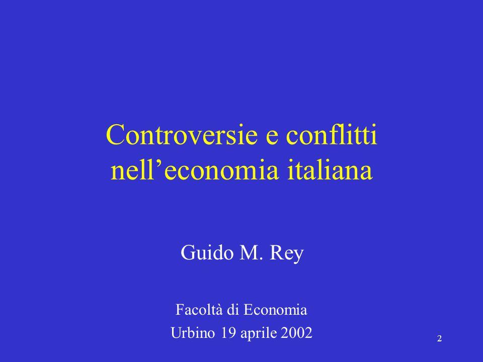 2 Controversie e conflitti nell'economia italiana Guido M. Rey Facoltà di Economia Urbino 19 aprile 2002