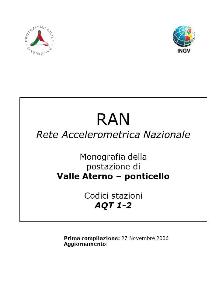 RAN Rete Accelerometrica Nazionale Monografia della postazione di Valle Aterno – ponticello Codici stazioni AQT 1-2 Prima compilazione: 27 Novembre 2006 Aggiornamento: