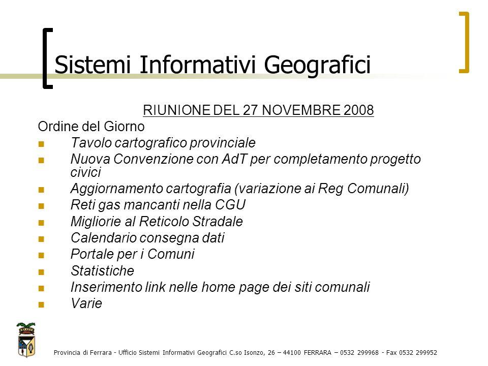 Tavolo cartografico provinciale 1 Per la gestione degli obiettivi previsti in convenzione 2009-2011 Per condividere il progetto civici BDCC Per realizzare gli aggiornamenti cartografici del DB Topo dal 2003 Per sollecitare la redazione dei PSC secondo le specifiche RER Per completare i tematismi mancanti nella CGU Provincia di Ferrara - Ufficio Sistemi Informativi Geografici C.so Isonzo, 26 – 44100 FERRARA – 0532 299968 - Fax 0532 299952