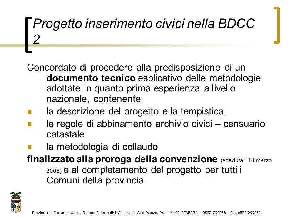 Progetto inserimento civici nella BDCC 3 Provincia di Ferrara - Ufficio Sistemi Informativi Geografici C.so Isonzo, 26 – 44100 FERRARA – 0532 299968 - Fax 0532 299952 Regole di abbinamento archivio civici - censuario catastale: VERIFICA INDIRIZZI CATASTALI CORRETTI Determinazione INDIRIZZI AFFIDABILI da abbinare Identificativi CATASTALI non presenti negli Archivi Comunali Operazioni sulle UIU residue