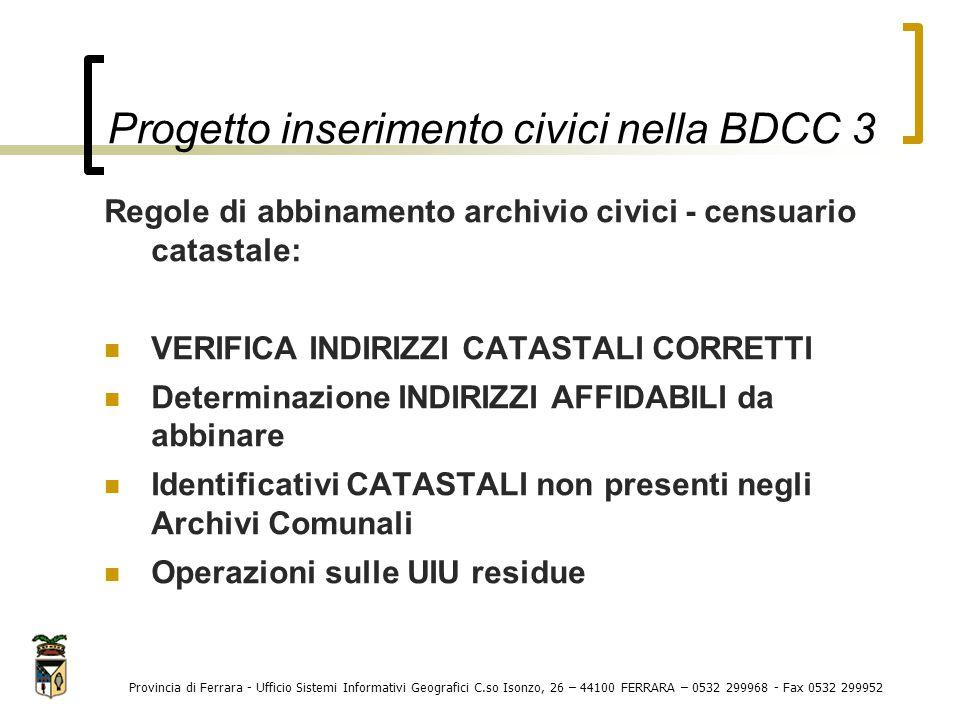 Progetto inserimento civici nella BDCC 3 Provincia di Ferrara - Ufficio Sistemi Informativi Geografici C.so Isonzo, 26 – 44100 FERRARA – 0532 299968 -