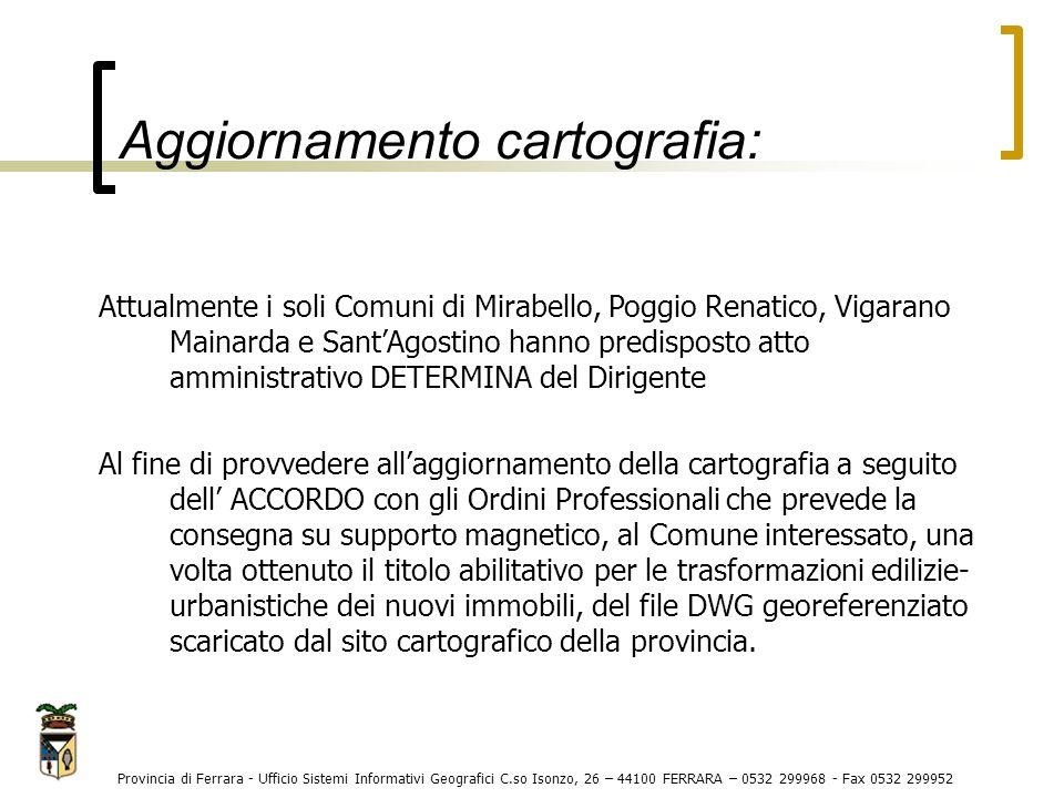 Aggiornamento cartografia: Attualmente i soli Comuni di Mirabello, Poggio Renatico, Vigarano Mainarda e Sant'Agostino hanno predisposto atto amministr