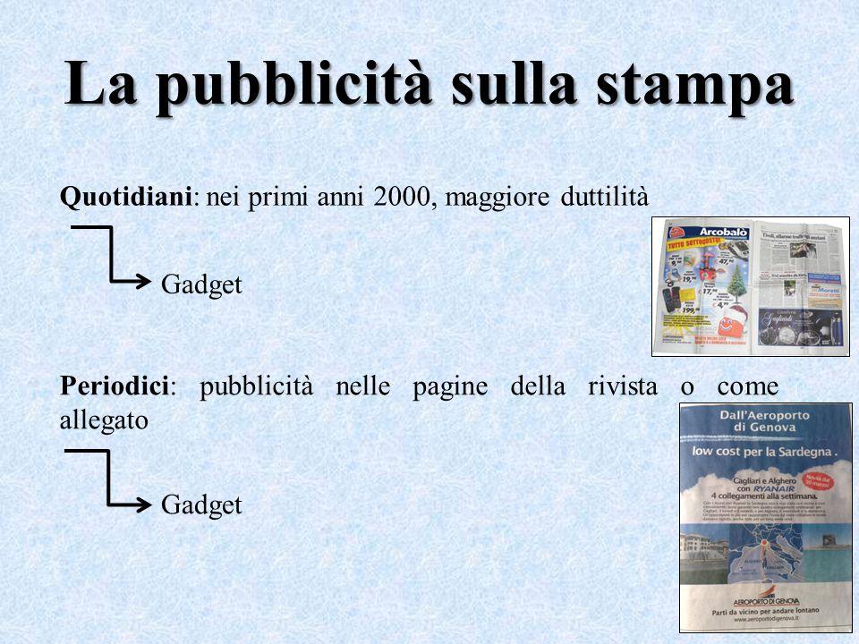 La pubblicità sulla stampa Quotidiani: nei primi anni 2000, maggiore duttilità Gadget Periodici: pubblicità nelle pagine della rivista o come allegato