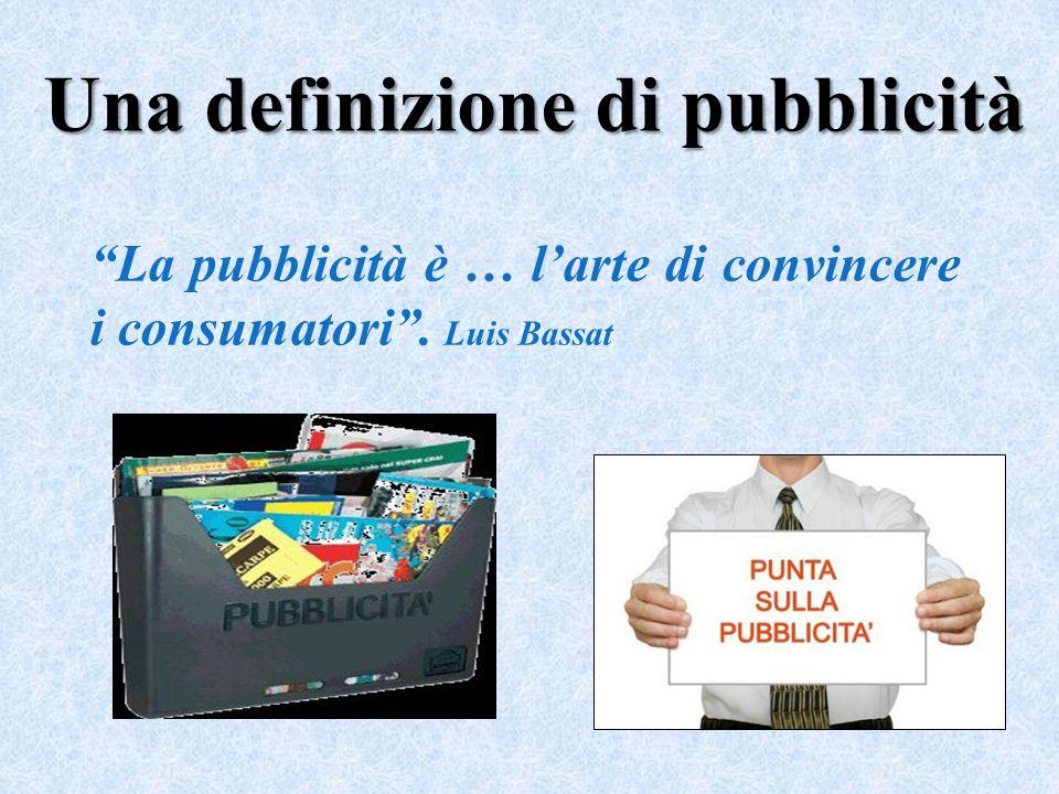 """Una definizione di pubblicità """"La pubblicità è … l'arte di convincere i consumatori"""". Luis Bassat"""