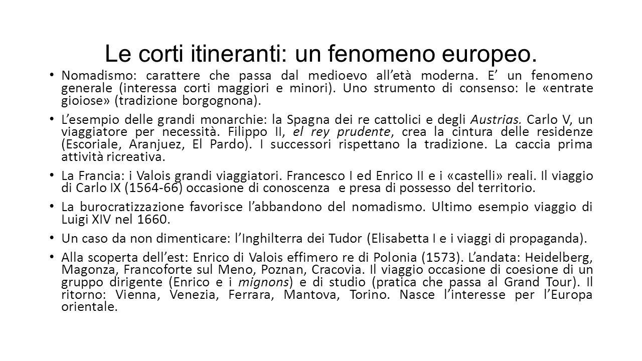 Le corti itineranti: un fenomeno europeo. Nomadismo: carattere che passa dal medioevo all'età moderna. E' un fenomeno generale (interessa corti maggio