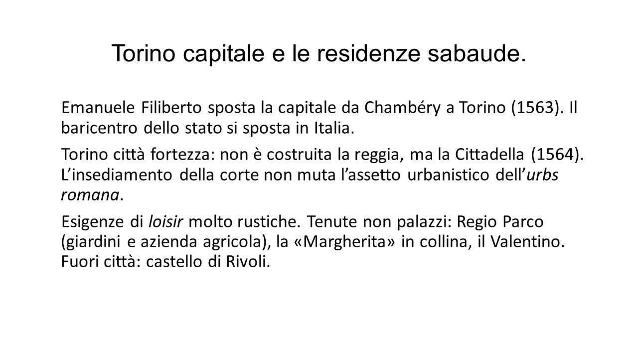 Torino capitale e le residenze sabaude. Emanuele Filiberto sposta la capitale da Chambéry a Torino (1563). Il baricentro dello stato si sposta in Ital