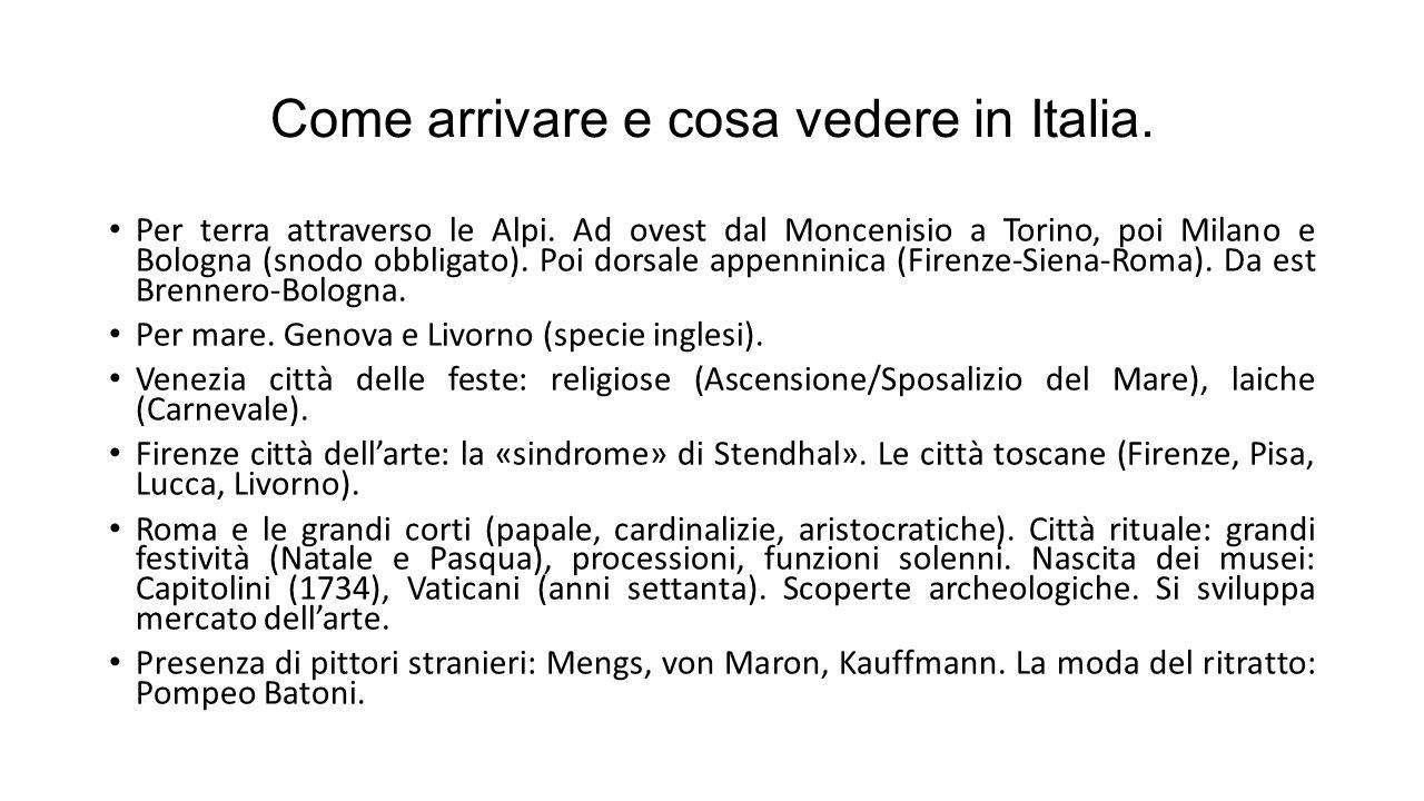 Come arrivare e cosa vedere in Italia. Per terra attraverso le Alpi. Ad ovest dal Moncenisio a Torino, poi Milano e Bologna (snodo obbligato). Poi dor