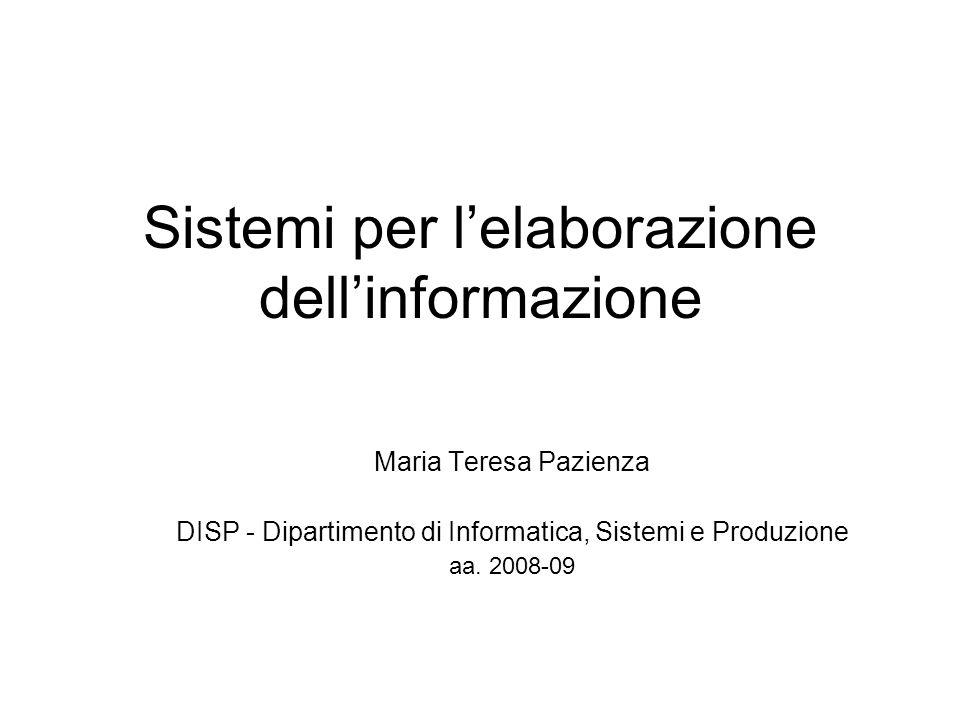 Sistemi per l'elaborazione dell'informazione Maria Teresa Pazienza DISP - Dipartimento di Informatica, Sistemi e Produzione aa.