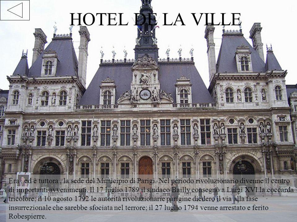 HOTEL DE LA VILLE Era, ed è tuttora, la sede del Municipio di Parigi. Nel periodo rivoluzionario divenne il centro di importanti avvenimenti. Il 17 lu