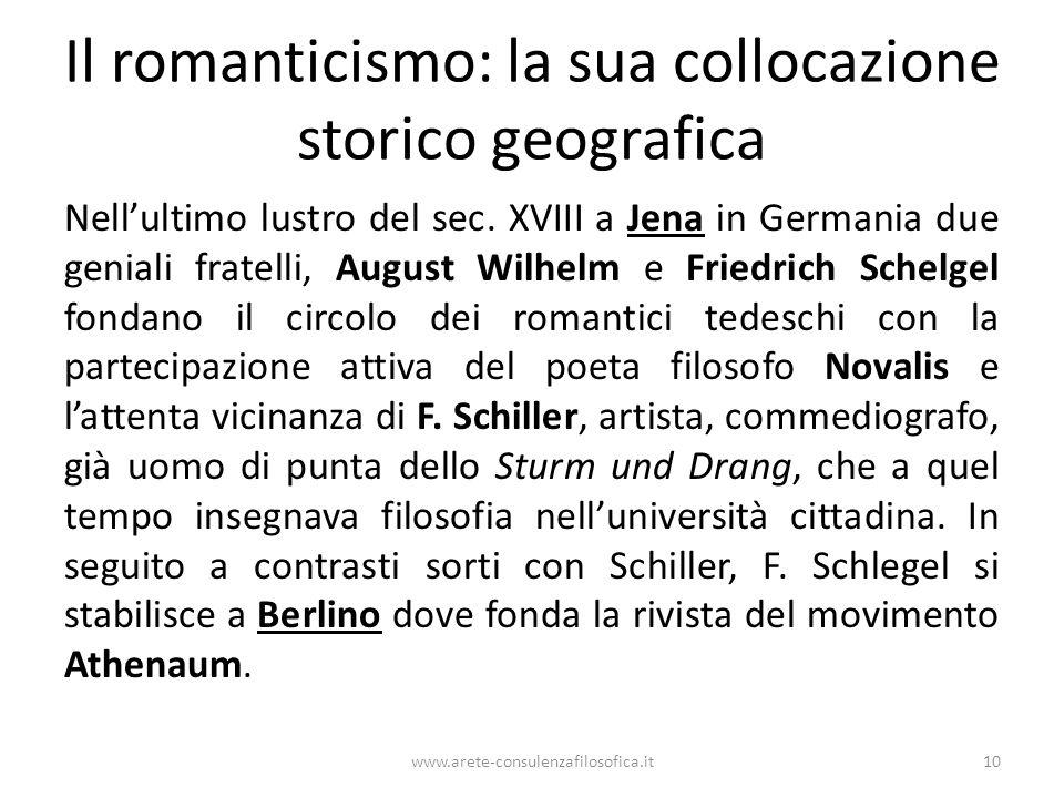 Il romanticismo: la sua collocazione storico geografica Nell'ultimo lustro del sec. XVIII a Jena in Germania due geniali fratelli, August Wilhelm e Fr