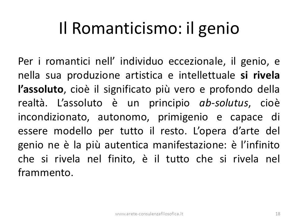 Il Romanticismo: il genio Per i romantici nell' individuo eccezionale, il genio, e nella sua produzione artistica e intellettuale si rivela l'assoluto