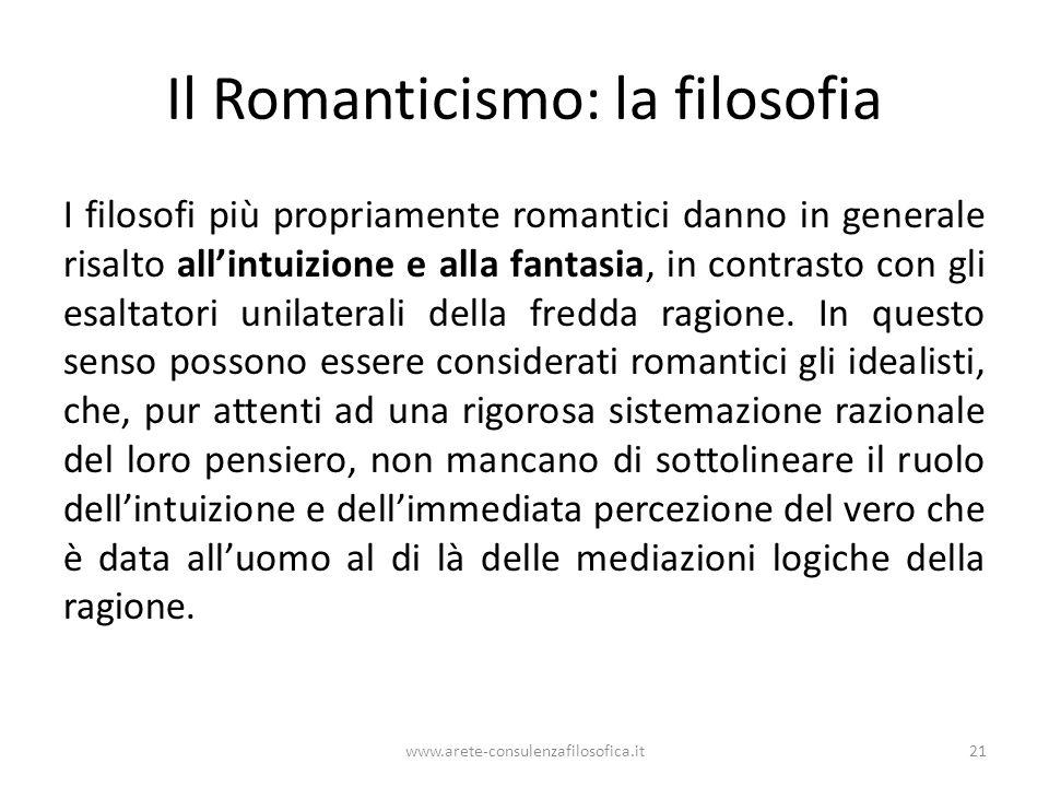 Il Romanticismo: la filosofia I filosofi più propriamente romantici danno in generale risalto all'intuizione e alla fantasia, in contrasto con gli esa