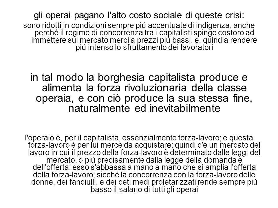 gli operai pagano l'alto costo sociale di queste crisi: sono ridotti in condizioni sempre piú accentuate di indigenza, anche perché il regime di conco