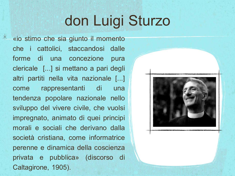 don Luigi Sturzo «io stimo che sia giunto il momento che i cattolici, staccandosi dalle forme di una concezione pura clericale [...] si mettano a pari