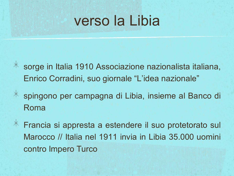 """verso la Libia sorge in Italia 1910 Associazione nazionalista italiana, Enrico Corradini, suo giornale """"L'idea nazionale"""" spingono per campagna di Lib"""