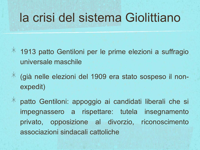la crisi del sistema Giolittiano 1913 patto Gentiloni per le prime elezioni a suffragio universale maschile (già nelle elezioni del 1909 era stato sos