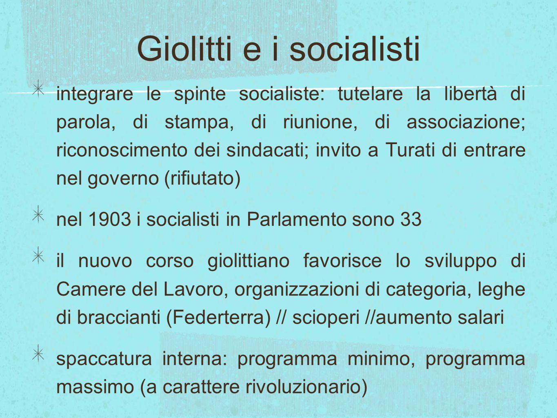 Giolitti e i socialisti integrare le spinte socialiste: tutelare la libertà di parola, di stampa, di riunione, di associazione; riconoscimento dei sin