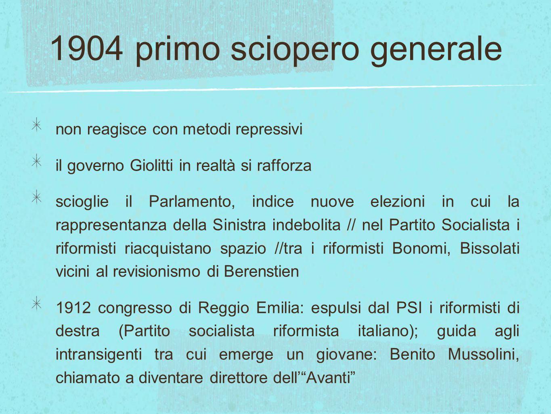 1904 primo sciopero generale non reagisce con metodi repressivi il governo Giolitti in realtà si rafforza scioglie il Parlamento, indice nuove elezion