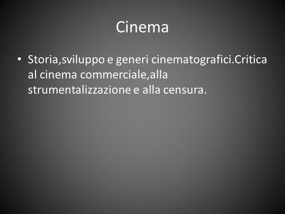 Cinema Storia,sviluppo e generi cinematografici.Critica al cinema commerciale,alla strumentalizzazione e alla censura.