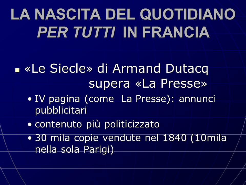 LA NASCITA DEL QUOTIDIANO PER TUTTI IN FRANCIA « Le Siecle » di Armand Dutacq supera « La Presse » « Le Siecle » di Armand Dutacq supera « La Presse »