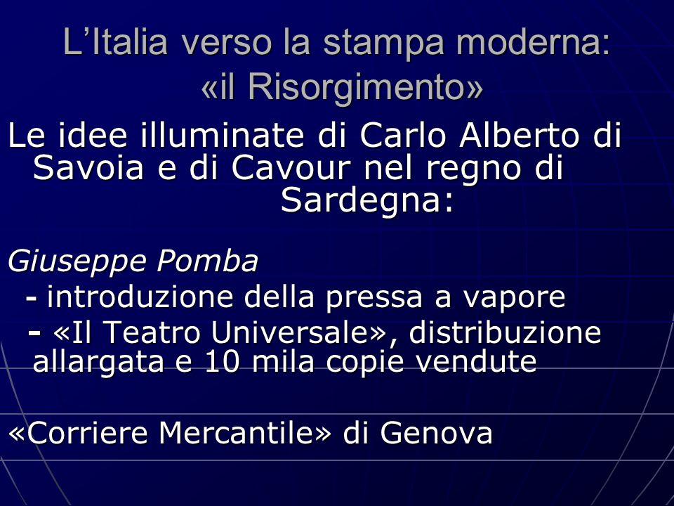 L'Italia verso la stampa moderna: «il Risorgimento» Le idee illuminate di Carlo Alberto di Savoia e di Cavour nel regno di Sardegna: Giuseppe Pomba -