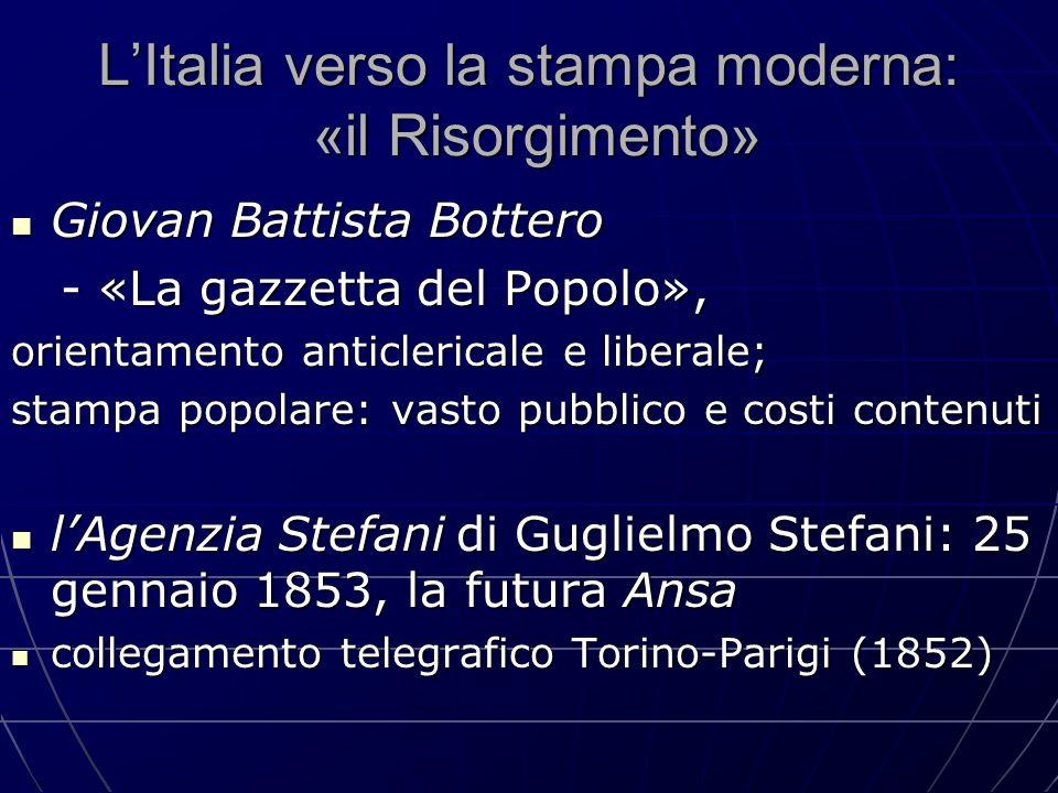 L'Italia verso la stampa moderna: «il Risorgimento» Giovan Battista Bottero Giovan Battista Bottero - «La gazzetta del Popolo», - «La gazzetta del Pop