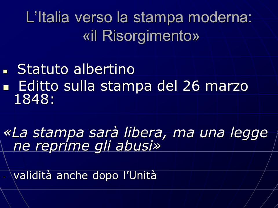 L'Italia verso la stampa moderna: «il Risorgimento» Statuto albertino Statuto albertino Editto sulla stampa del 26 marzo 1848: Editto sulla stampa del